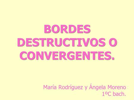 BORDES DESTRUCTIVOS O CONVERGENTES.