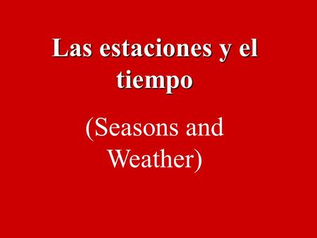 Las estaciones y el tiempo (Seasons and Weather)