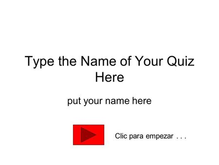 Type the Name of Your Quiz Here put your name here Clic para empezar...