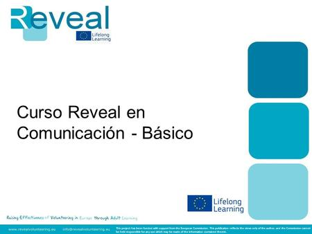 Curso Reveal en Comunicación - Básico This project has been funded with support from the European Commission. This publication reflects the views only.