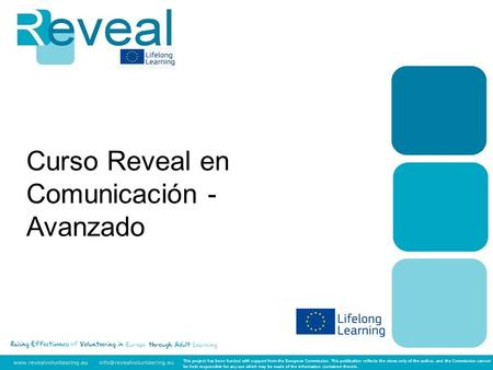 Curso Reveal en Comunicación - Avanzado This project has been funded with support from the European Commission. This publication reflects the views only.