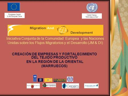 United Nations Delivering as One Programme funded by the European Union CREACIÓN DE EMPRESAS Y FORTALECIMIENTO DEL TEJIDO PRODUCTIVO EN LA REGIÓN DE LA.
