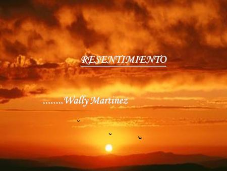 RESENTIMIENTO ........Wally Martinez.
