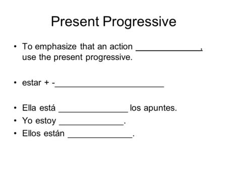 Present Progressive To emphasize that an action _____________, use the present progressive. estar + -______________________ Ella está ______________ los.