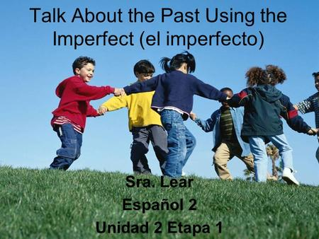 Talk About the Past Using the Imperfect (el imperfecto)
