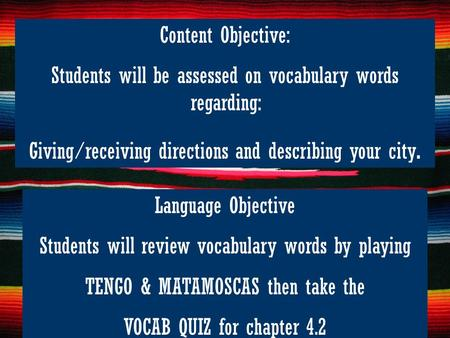 Content Objective: Students will be assessed on vocabulary words regarding: Giving/receiving directions and describing your city. Language Objective Students.