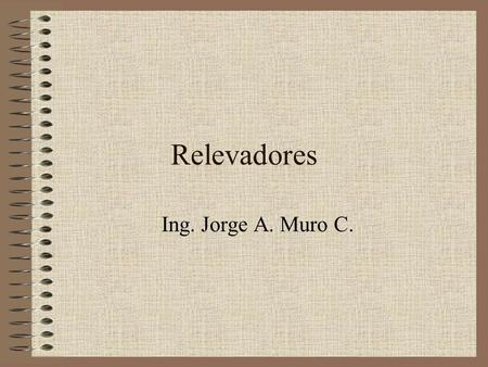 Relevadores Ing. Jorge A. Muro C..