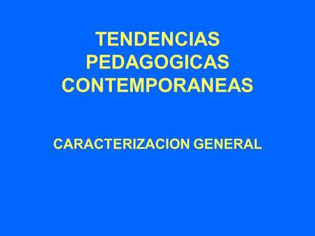 TENDENCIAS PEDAGOGICAS CONTEMPORANEAS