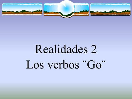 Realidades 2 Los verbos ¨Go¨ The Verb TENER The verb TENER, which means to have follows the pattern of other -er verbs.