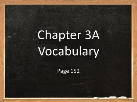 Chapter 3A Vocabulary Page 152.