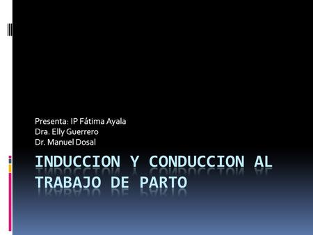 INDUCCION Y CONDUCCION AL TRABAJO DE PARTO