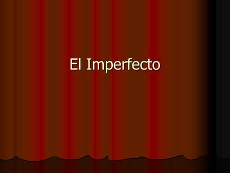 El Imperfecto. ¿Qu é es el imperfecto? The imperfect is a verb tense frequently used in Spanish to: The imperfect is a verb tense frequently used in Spanish.
