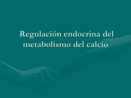 Regulación endocrina del metabolismo del calcio