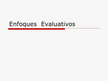 Enfoques Evaluativos.