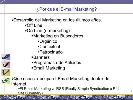 1 ¿Por qué el E-mail Marketing? Desarrollo del Marketing en los últimos años. Off Line On Line (e-marketing) Marketing en Buscadores Orgánico Contextual.
