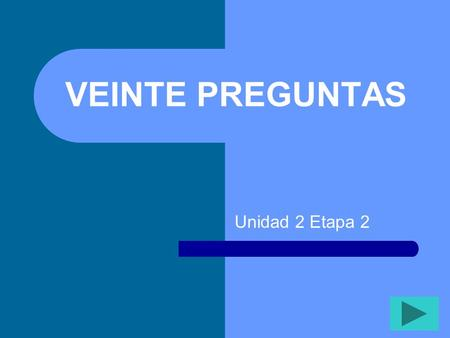 VEINTE PREGUNTAS Unidad 2 Etapa 2 Instrucciones: Click on a number in the main chart. It will show you a question, Answer the question orally; then click.
