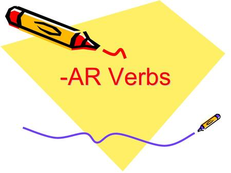 -AR Verbs. -AR verbs are verbs, or action words, that end in AR in the infinitive. Like To talk - Hablar.