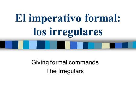 El imperativo formal: los irregulares
