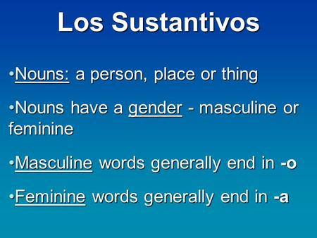 Los Sustantivos Nouns: a person, place or thing