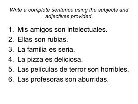 Write a complete sentence using the subjects and adjectives provided.