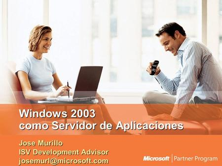 Windows 2003 como Servidor de Aplicaciones Jose Murillo ISV Development Advisor