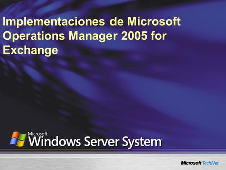 Implementaciones de Microsoft Operations Manager 2005 for Exchange.
