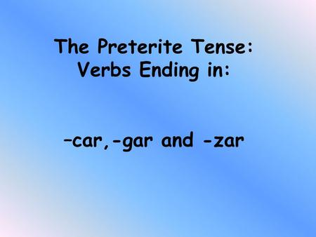 The Preterite Tense: Verbs Ending in: