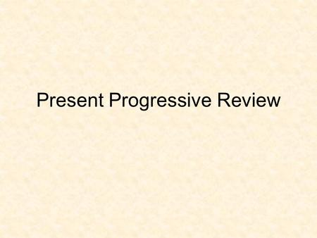 Present Progressive Review