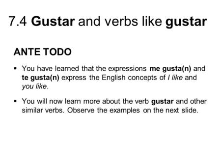 ANTE TODO You have learned that the expressions me gusta(n) and te gusta(n) express the English concepts of I like and you like. You will now learn more.