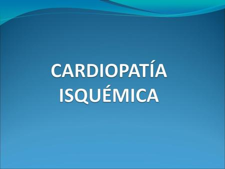 Incluye: Angina estable. SCASEST: - Angina inestable. - IAM no Q. SCACEST: - IAM. - MS. Isquemia silente.