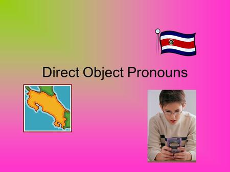 Direct Object Pronouns. A direct object is the person or thing in a sentence that receives the action of the verb.
