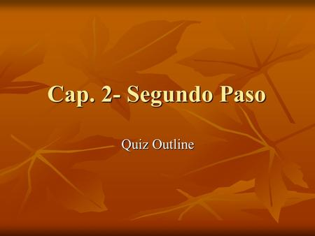 Cap. 2- Segundo Paso Quiz Outline. Segundo Paso- Parte A You will be given a calendar. And you will need to describe the dates shown in relation to the.