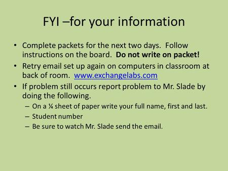 FYI –for your information Complete packets for the next two days. Follow instructions on the board. Do not write on packet! Retry email set up again on.