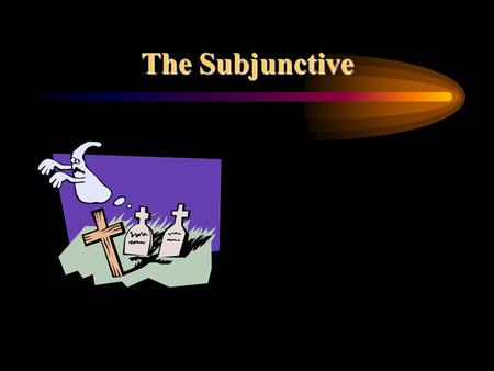 The Subjunctive.