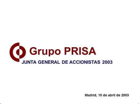 Madrid, 10 de abril de 2003 JUNTA GENERAL DE ACCIONISTAS 2003.