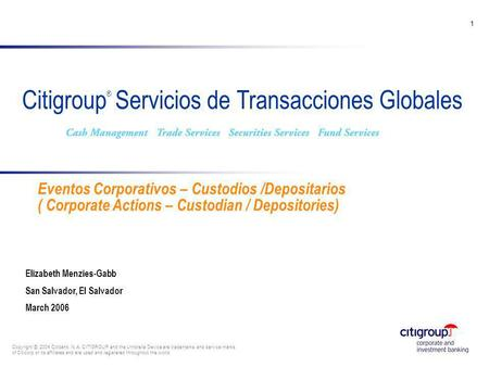 Go to View, Header and Footer to set date 1 Citigroup ® Servicios de Transacciones Globales Copyright © 2004 Citibank, N.A. CITIGROUP and the Umbrella.