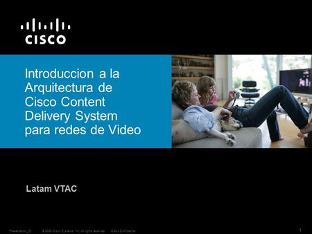 © 2006 Cisco Systems, Inc. All rights reserved.Cisco ConfidentialPresentation_ID 1 Introduccion a la Arquitectura de Cisco Content Delivery System para.
