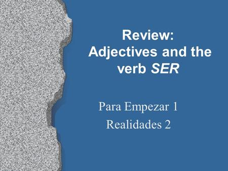 Review: Adjectives and the verb SER
