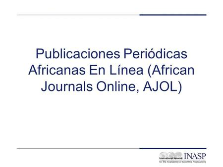 Electronic Journals and Electronic Library Resources: PERI Resources - AJOL Publicaciones Periódicas Africanas En Línea (African Journals Online, AJOL)