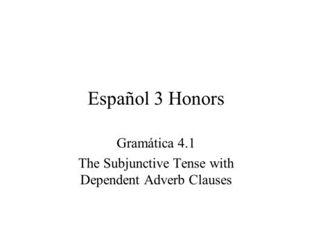 Gramática 4.1 The Subjunctive Tense with Dependent Adverb Clauses
