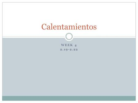 WEEK 4 2.19-2.22 Calentamientos. Hoy es el 19 de febrero de 2013 Using a dictionary (You may use your phone) define the following terms and phrases. Task.
