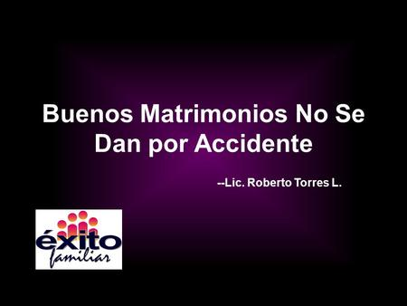 Buenos Matrimonios No Se Dan por Accidente