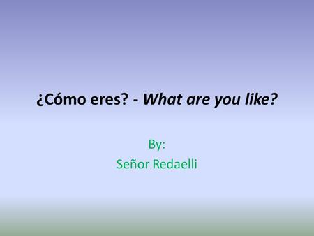 ¿Cómo eres? - What are you like? By: Señor Redaelli.