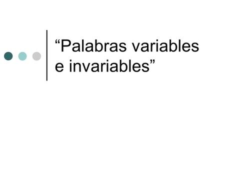 """Palabras variables e invariables"""