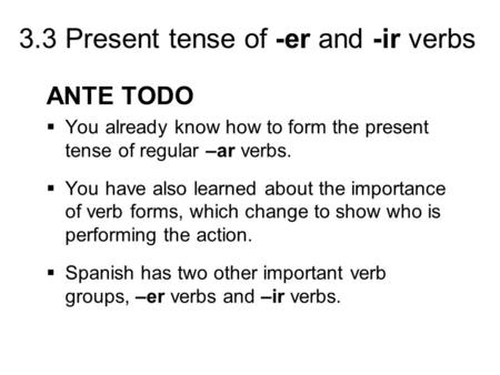ANTE TODO You already know how to form the present tense of regular –ar verbs. You have also learned about the importance of verb forms, which change to.