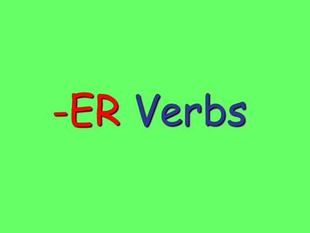 -ER Verbs. To conjugate an –ER verb there are TWO STEPS STEP 1: take off the -ER VerbSTEM comer com- beberbeb- leer leerle-