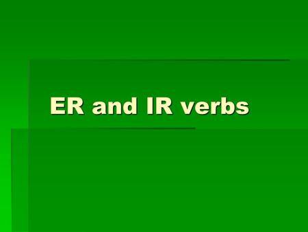 ER and IR verbs.