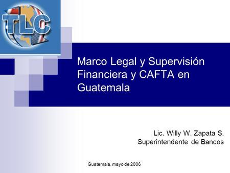 Marco Legal y Supervisión Financiera y CAFTA en Guatemala