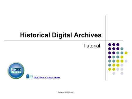 Support.ebsco.com Historical Digital Archives Tutorial.