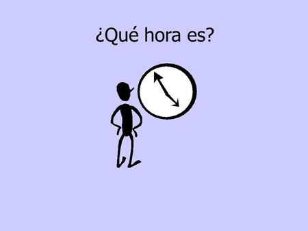 ¿Qué hora es?. When you tell time in Spanish you use es when it is one oclock and son when it is any other number/hour. It is one oclockEs la una. It.